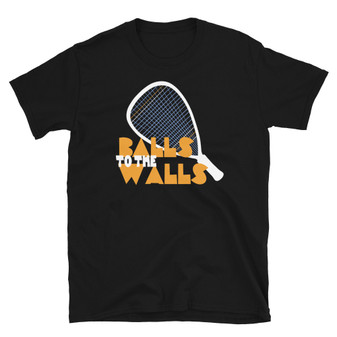 Black Racquetball Joke for Racquetball Lovers - Balls To The Walls - Unisex T-Shirt