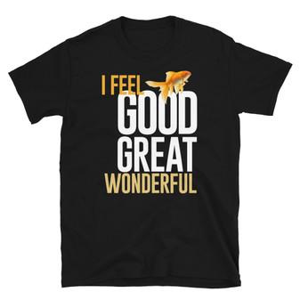 Black What About Bob? Bill Murry Gill Goldfish Bob Wiley- I Feel Good. I Feel Great. I Feel Wonderful! T-Shirt