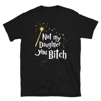Black Mother's Day Harry Potter Mrs. Molly Weasley Inspired - Not My Daughter You Bitch with Wand Bellatrix Lestrange T-Shirt