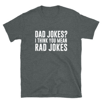 Grey Dad Gift Funny Father Gift  Dad Jokes I Think You Mean Rad Jokes T-Shirt