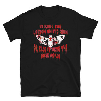 Black Silence Of The Lambs Buffalo Bill Inspired - It Rubs The Lotion On Its Skin Or Else It Gets The Hose Again Bloody Hannibal Lecter Cannibal Death Moth T-Shirt