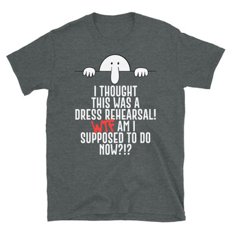 Dark Grey Heather Getting Old Joke - I Thought This Was A Dress Rehearsal with Kilroy Was Here Servicemen Tag War Graffiti T-Shirt