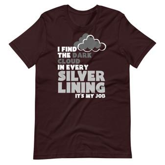 Ox Blood Black Grumpy Negative - I Find The Dark Cloud In Every Silver Lining (It's My Job) Joke T-shirt