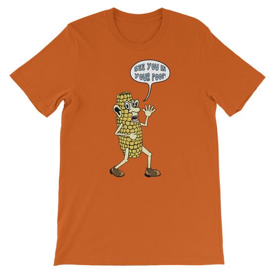 "Orange Corn Joke ""See You In Your Poop"" Unisex T-Shirt"