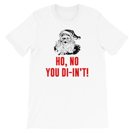 White Christmas Holiday Sassy Ghetto Funny Badass Santa Ho, No You Didn't Unisex T-Shirt