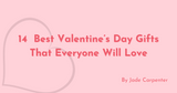 14  Best Valentine's Day Gifts That Everyone Will Love
