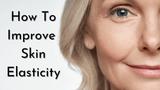 How To Improve Skin Elasticity