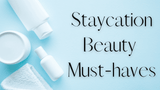 Staycation Beauty Must Haves