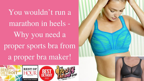 You wouldn't run a marathon in heels - Why you need a proper sports bra from a proper bra maker!