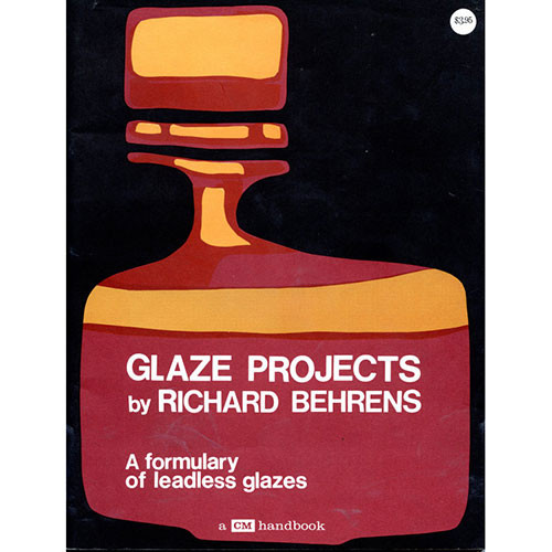 Glaze Projects: A Formulary of Leadless Glazes by Richard Behrens