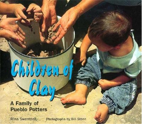 Children of Clay: A Family of Pueblo Potters by Rina Swentzell