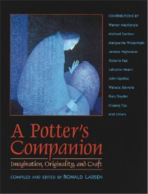 A Potter's Companion: Imagination, Originality, and Craft by Ronald Larsen