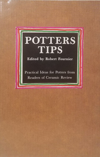 Potters Tips: Practical Advice for Potters from Readers of Ceramic Review by Emmanuel Cooper