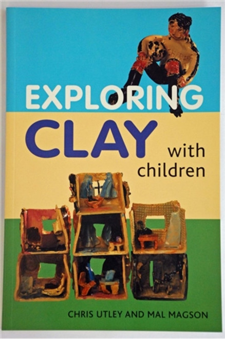 Exploring Clay with Children: 20 Simple Projects by Magson Utley