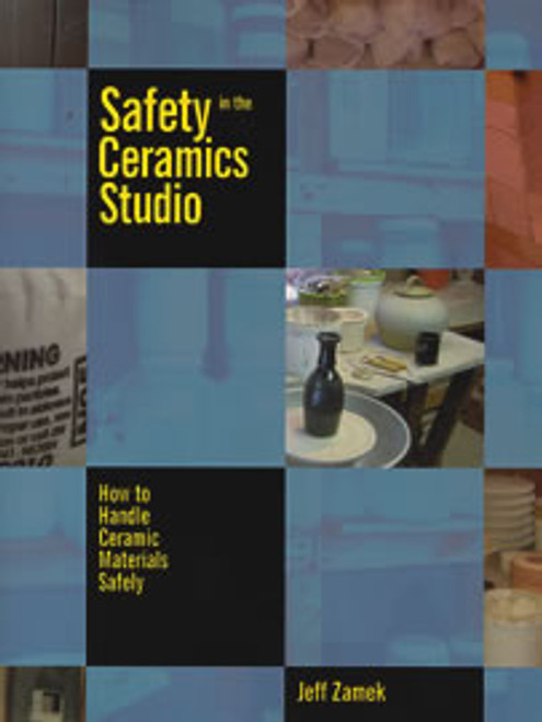 Safety in the Ceramics Studio by Jeff Zamek