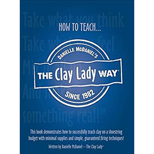 Teach Clay the Clay Lady Way by Danielle McDaniel