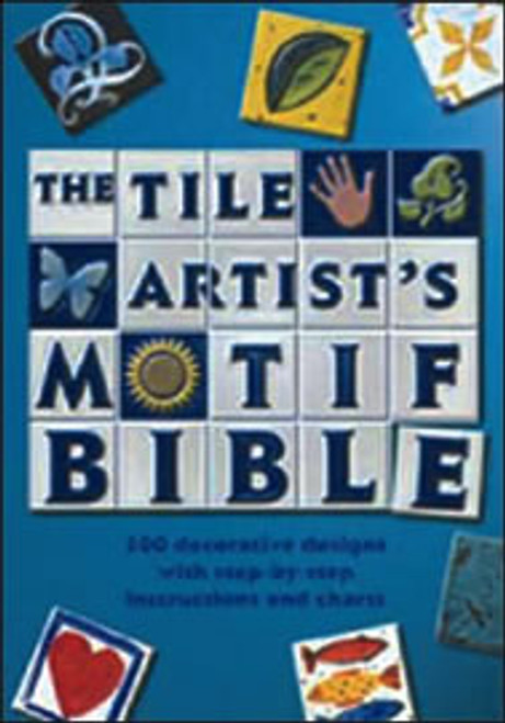 Tile Artist's Motif Bible: 200 Decorative Designs with Step-by-Step Instructions and Charts by Jacqui Atkin
