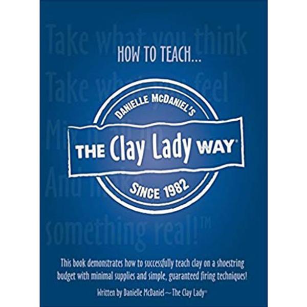 Teach Clay the Clay Lady Way by Danielle McDaniel