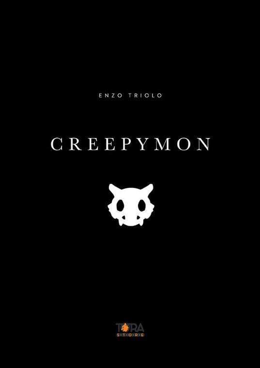 TORA EDIZIONI Portfolio Creepymon - Enzo Triolo