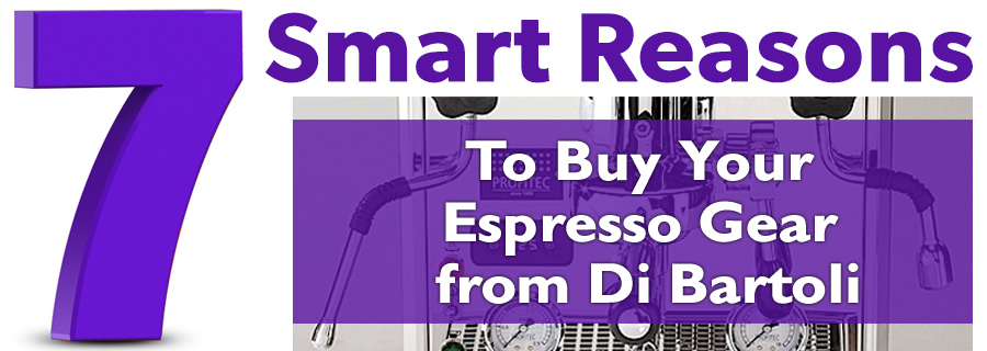 7 Smart Reasons to Buy Your Espresso Gear from Di Bartoli