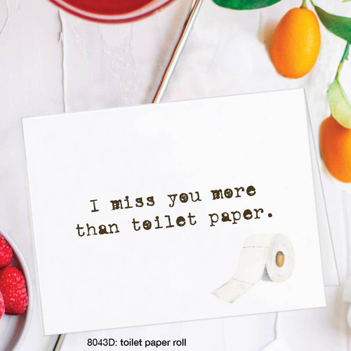I Miss You More Than Toilet Paper - Card