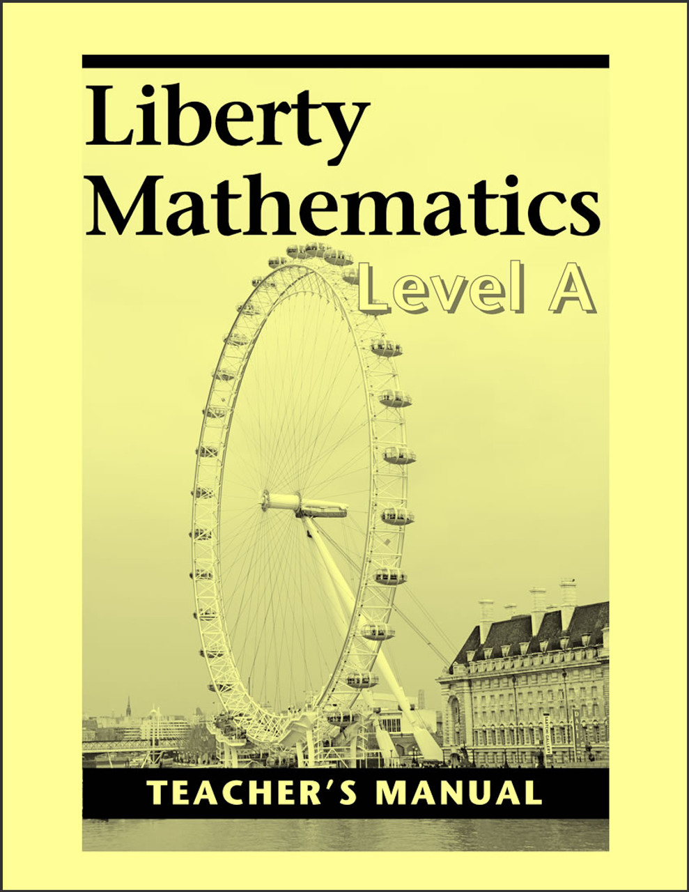 Liberty Mathematics: Level A - Teacher's Manual