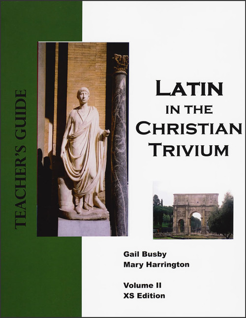 Latin in the Christian Trivium: Volume 2 - Teacher's Guide