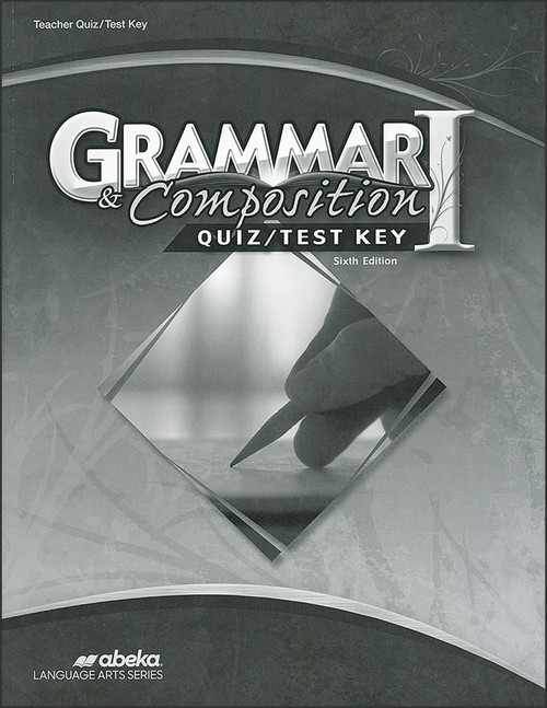 Grammar and Composition I, 6th edition - Teacher Quiz/Test Key