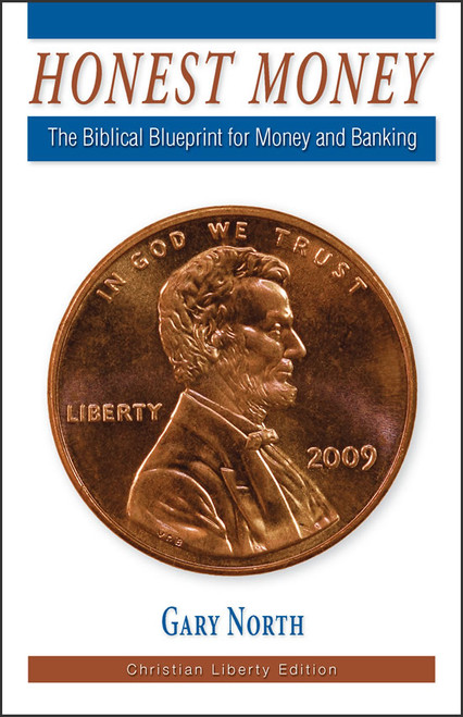 Honest Money: The Biblical Blueprint for Money and Banking, Christian Liberty edition