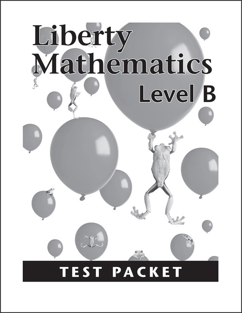 Liberty Mathematics: Level B - Test Packet