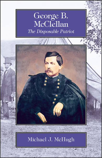 George B. McClellan: The Disposable Patriot