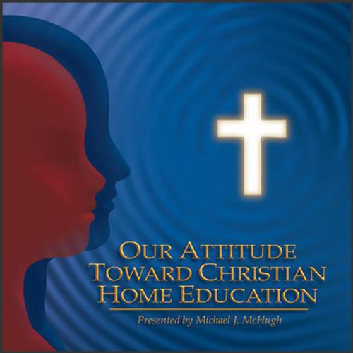 Our Attitude Toward Christian Home Education