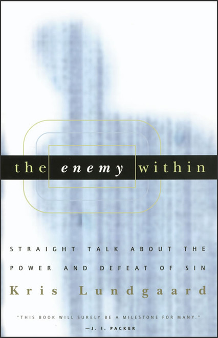 The Enemy Within: Straight Talk about the Power and Defeat of Sin