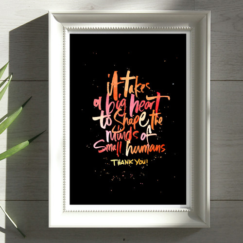 Black framed print - 'It takes a big heart to shape the minds of small humans - thank you'