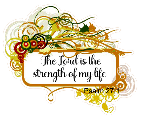 The Lord Is The Strength Of My Life Vinyl Sticker