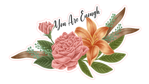 You Are Enough Flower Vinyl Sticker