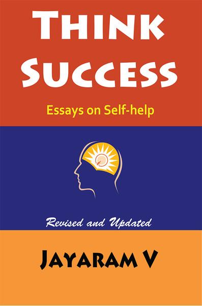 Think Success - Essays on Self-help, 2nd Edition, by Jayaram V