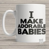 I make adorable babies ORIGINAL design coffee mug