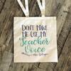 Teacher tote don't make me use my teacher voice canvas bag