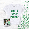 St. Patrick's Day let's day drink unisex Tshirt
