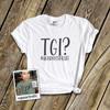 Funny #quarantinelife TGI? unisex crew neck or v-neck shirt