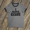 Dad shirt I make adorable babies™ ORIGINAL design custom ringer style Tshirt