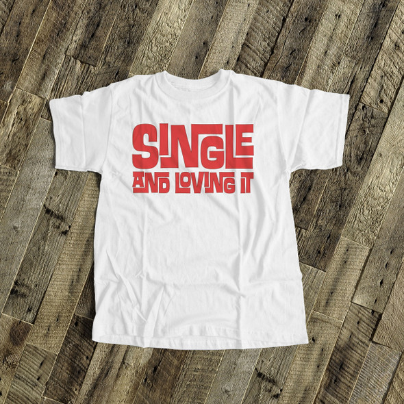 Funny Valentine's Day shirt single and loving it Valentine's Tshirt or bodysuit