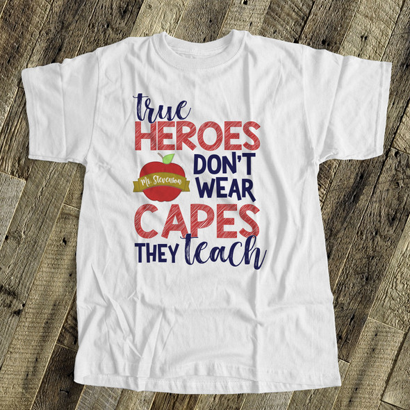 Teacher true heroes don't wear capes they teach Tshirt