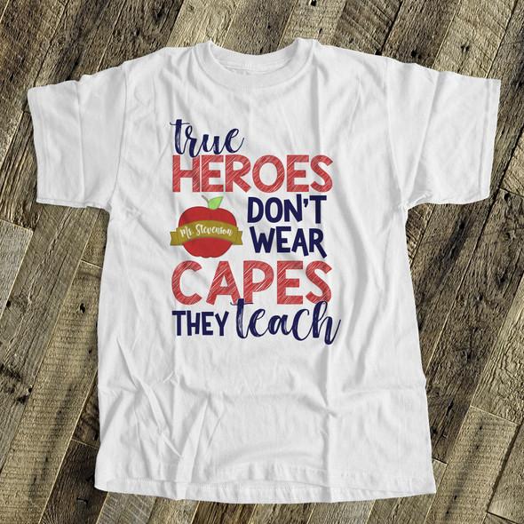 Teacher true heroes don't wear capes they teach Tshirt