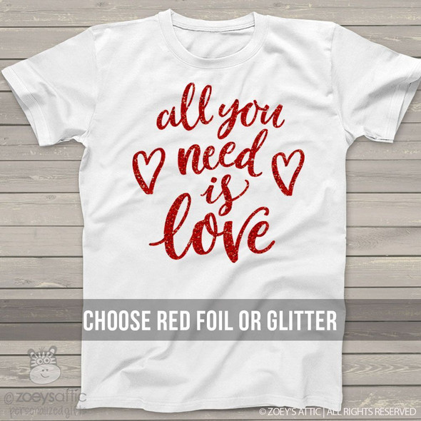 Valentine all you need is love red glitter or foil Tshirt