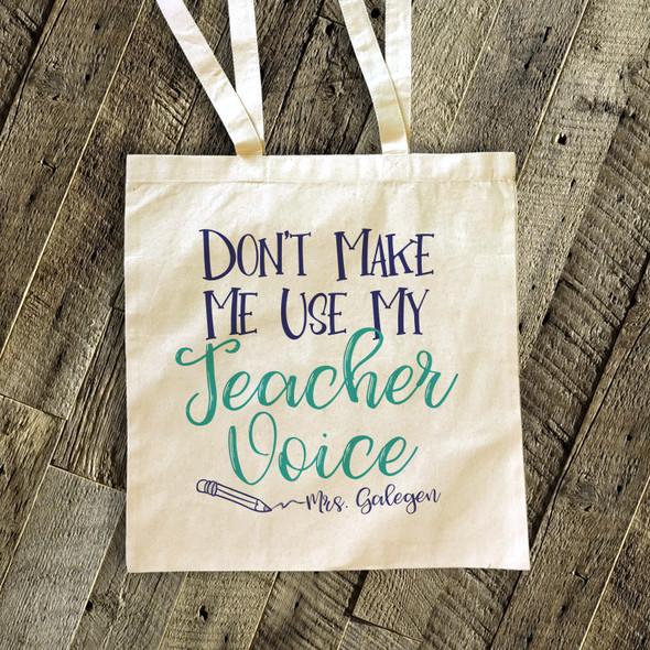 Teacher tote don't make me use my teacher voice canvas bag