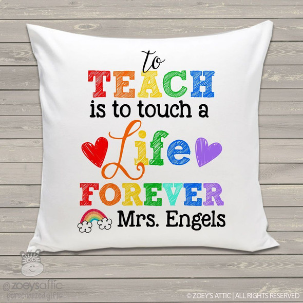 To teach is to touch a life forever teacher throw pillow