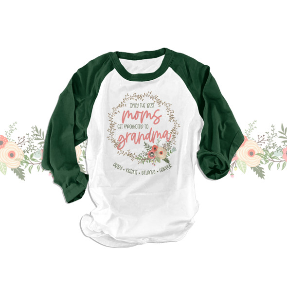 Only the best moms get promoted to grandma personalized ADULT raglan shirt