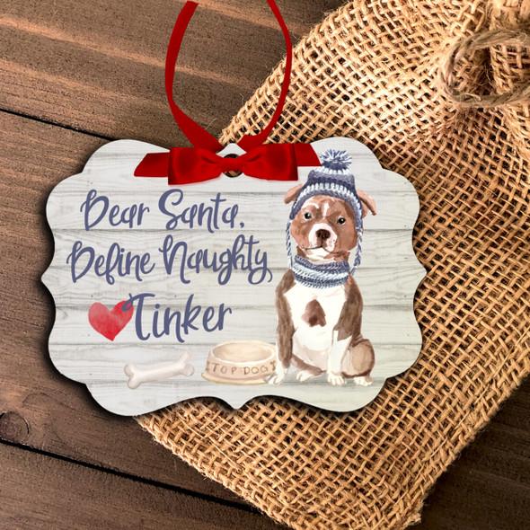 Pit bull dear santa define naughty Christmas ornament